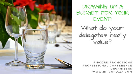 Drawing up a budget for your event? Ask yourself what your delegates really value